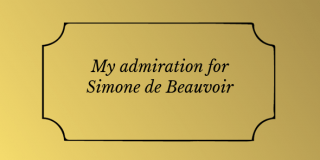 My admiration for Simone de Beauvoir