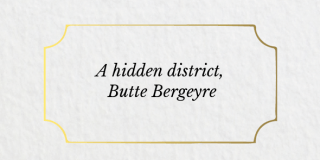 A hidden district, Butte Bergeyre